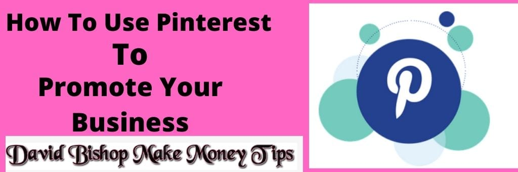 How To Use Pinterest yo promote your business