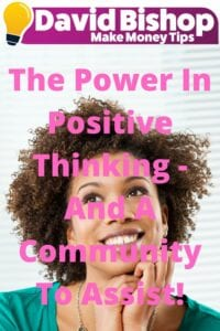The Power In Positive Thinking - And A Community To Assist!