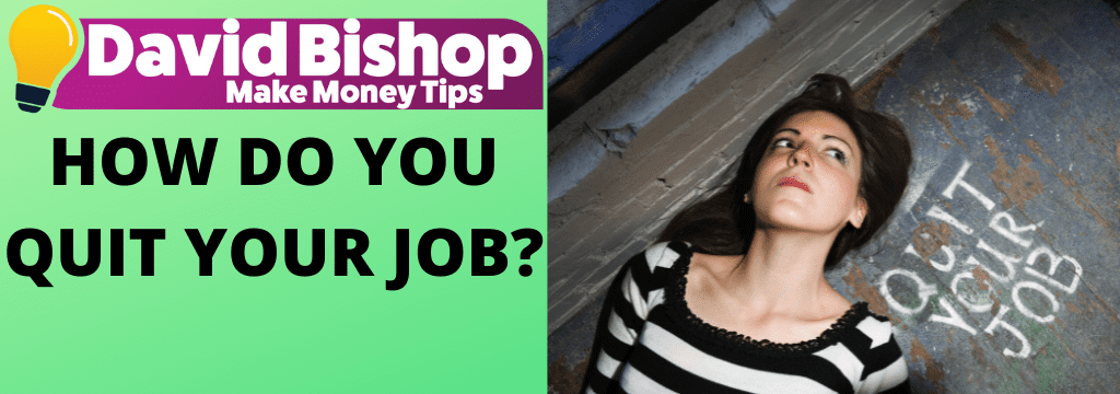 HOW DO YOU QUIT YOUR JOB