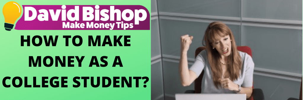 HOW TO MAKE MONEY AS A COLLEGE STUDENT