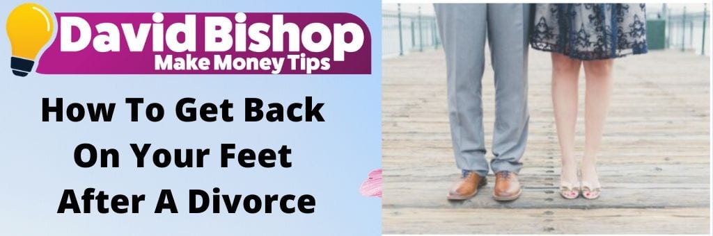 How To Get Back On Your Feet After A Divorce