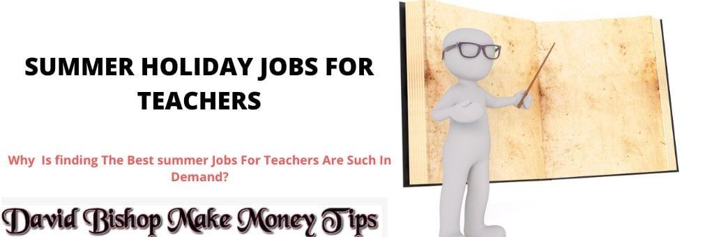 Summer Holiday jobs For Teachers