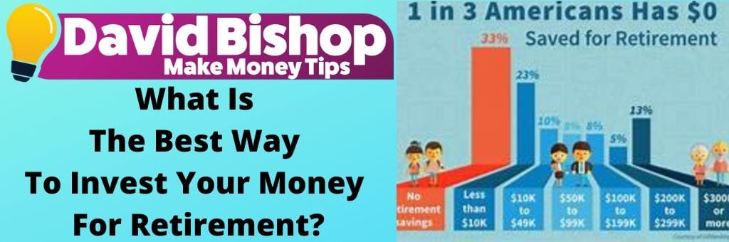 What Is The Best Way To Invest Your Money For Retirement_