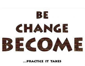 be open for change to become successful it takes practice