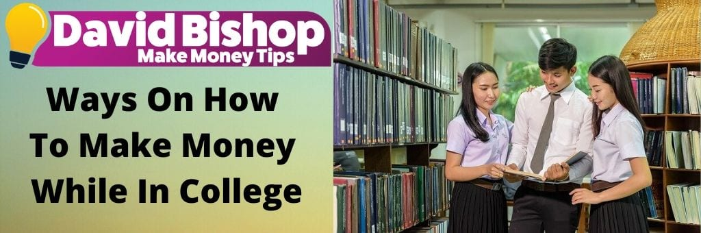 Ways On How To Make Money While In College