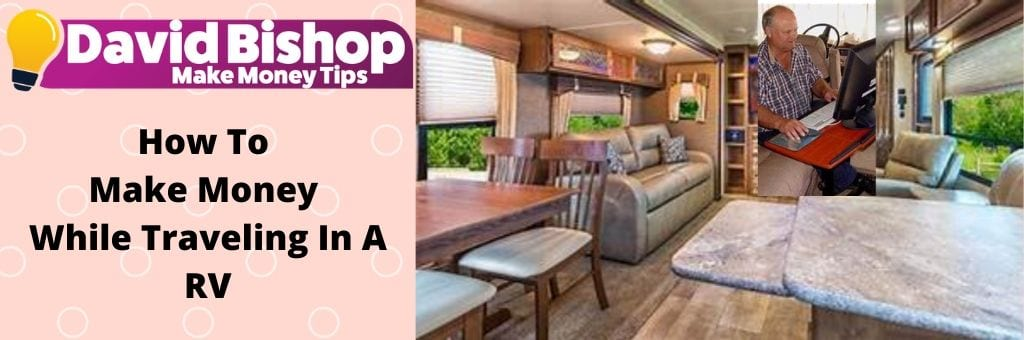 How To Make Money While Traveling In A RV