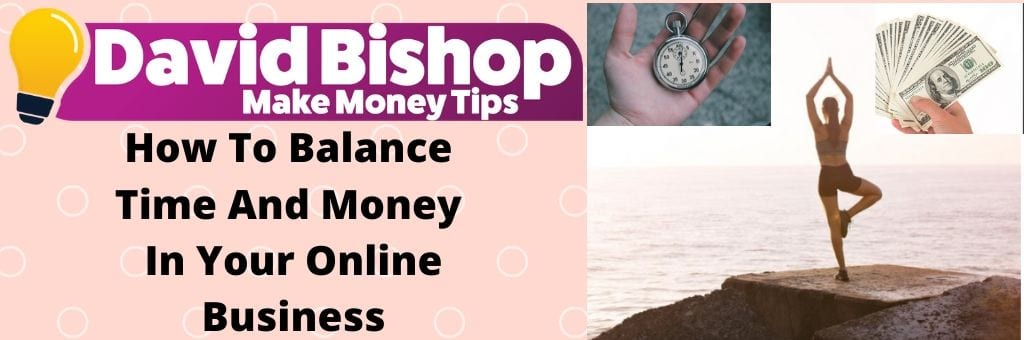 How To Balance Time And Money In Your Online Business