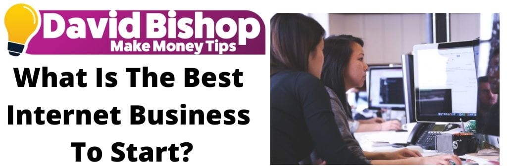 What Is The Best Internet Business To Start_