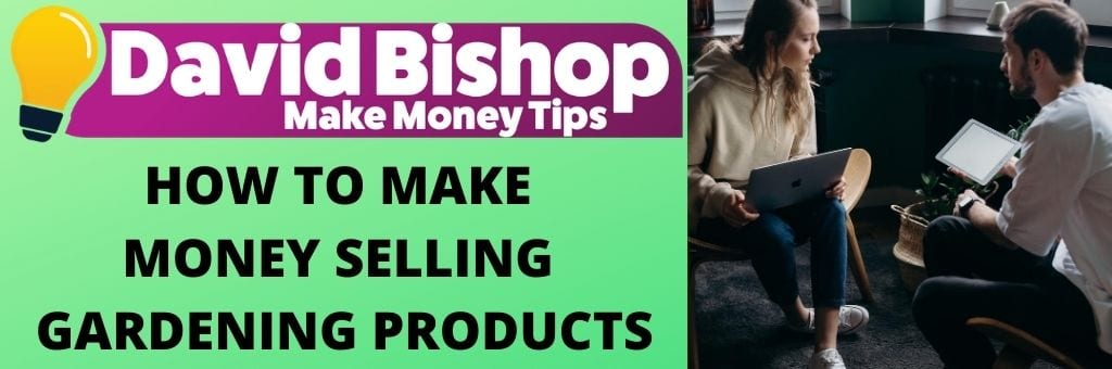 How To Make Money Selling Gardening Products