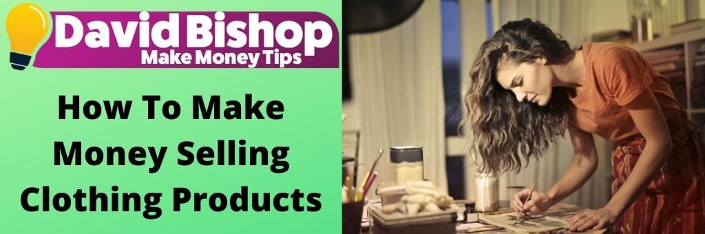 How To Make Money Selling Clothing Products