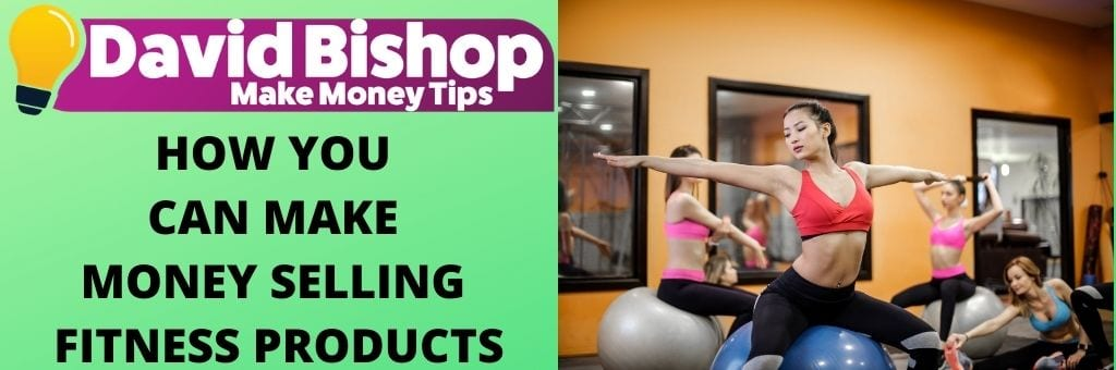 HOW YOU CAN MAKE MONEY SELLING FITNESS PRODUCTS