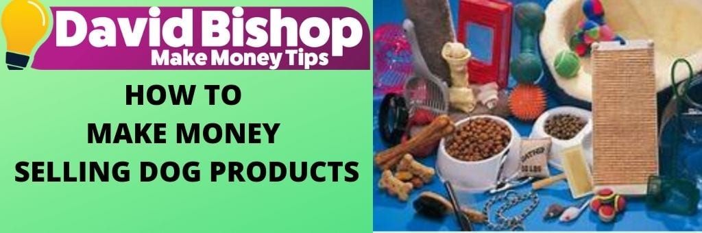 How To Make Money Selling Dog Products