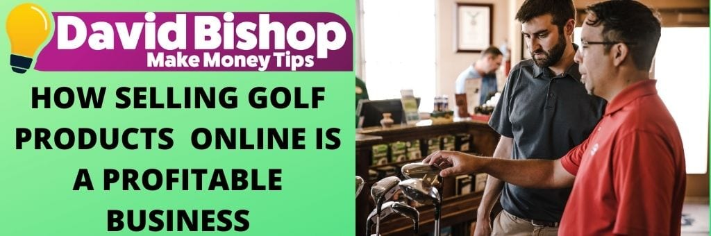HOW SELLING GOLF PRODUCTS ONLINE IS A PROFITABLE BUSINESS