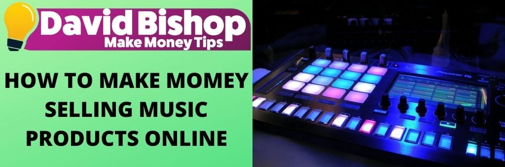 HOW TO MAKE MONEY SELLING MUSIC PRODUCTS ONLINE